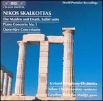 Nikos Skalkottas: The Maiden and Death; Piano Concerto No. 1; Ouvertnre Concertante