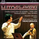Witold Lutoslawski: Chaine 2 pour violon et orchestre; Petite Suite; Musique fun?bre; Jeux v?nitiens