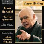 Franz Berwald: The Four Symphonies & Konzertst�ck for Bassoon & Orchestra