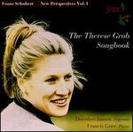 Schubert: New Perspectives, Vol.1: the Therese Grob Songbook