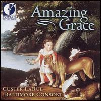 Amazing Grace - Baltimore Consort; Custer LaRue (soprano)