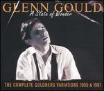 Glenn Gould: a State of Wonder-the Complete Goldberg Variations 1955 & 1981