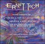 Ernst Toch: Piano Concerto No. 1; Peter Pan; Pinocchio; Big Ben