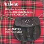 Kozeluch: Wilt thou be my dearie (& other Scottish Songs)