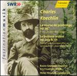 Charles Koechlin: La course de printemps, Op. 95; Le buisson ardent, Op. 203 & 171