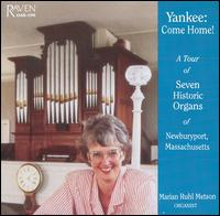 Yankee, Come Home!: A Tour of Seven Historic Organs of Newburyport, Massachusetts - Marian Ruhl Metson (organ)