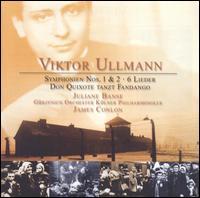 Viktor Ullmann: Symphonien Nos. 1 & 2; 6 Lieder; Don Quixote tanzt Fandango - Juliane Banse (soprano); G�rzenich Orchestra of Cologne; James Conlon (conductor)
