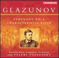 Glazunov: Symphony No. 6; Characteristic Suite - Russian State Symphony Orchestra; Valery Polyansky (conductor)