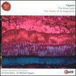 Tippett: The Rose Lake; The Vision of St. Augustine