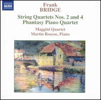 Frank Bridge: String Quartets Nos. 2 & 4; Phantasy Piano Quartet - Maggini Quartet; Martin Roscoe (piano)