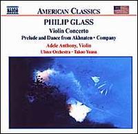 Philip Glass: Violin Concerto; Prelude and Dance from Akhnaten; Company - Adele Anthony (violin); Ulster Orchestra; Takuo Yuasa (conductor)