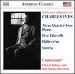 Charles Ives: Three Quarter-Tone Pieces; Five Take-offs; Hallowe'en; Sunrise