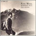 Karl Weigl: Symphony No. 6; Old Vienna
