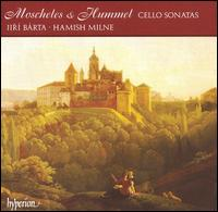 Moscheles, Hummel: Cello Sonatas - Hamish Milne (piano); Jiri Barta (cello)