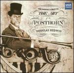 The Art of the Posthorn - Douglas Hedwig (posthorn); Douglas Hedwig (piano); Jorge Parodi (piano)