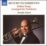 Return to Sorrento: Italian Songs arranged for Trombone - Alessi Street Band; Barbara Allen (harp); Extension Ensemble (brass ensemble); Joe's Jersey Jazz Jesters Big Band;...