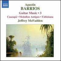 Agust�n Barrios: Guitar Music 3 - Jeffrey McFadden (guitar)