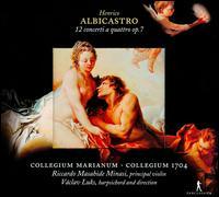 Henrico Albicastro: 12 concerti a quattro op. 7 - Collegium 1704; Collegium Marianum; Evangelina Mascardi (theorbo); Lenka Kloubkova (violin); Meike G�ldenhaupt (oboe);...