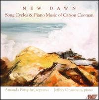 New Dawn: Song Cycles and Piano Music of Carson Cooman - Amanda Forsythe (soprano); Jeffrey Grossman (piano)