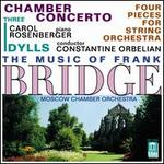 The Music of Frank Bridge: Chamber Concerto; Three Idylls; Four Pieces for String Orchestra