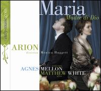 Maria, Madre di Dio - Agn�s Mellon (soprano); Arion; Matthew White (counter tenor); Monica Huggett (baroque violin); Monica Huggett (conductor)