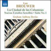 Brouwer: La Ciudad de las Columnas; Nuevos Estudios Sencillos; Suite No. 1 - Graham Anthony Devine (guitar)