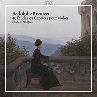 Rodolphe Kreutzer: 40 Etudes ou Caprices pour Violon - Elizabeth Wallfisch (violin)
