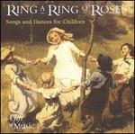 Ring a Ring o' Roses: Songs and Dances for Children