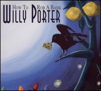 How to Rob a Bank - Willy Porter