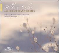 Still, o Erden - Augsburger Domsingknaben Chamber Choir (boy's choir); Residenz-Kammerorchester M�nchen; Reinhard Kammler (conductor)