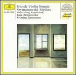 C�sar Franck: Violin Sonata; Karol Szymanowski: Mythes