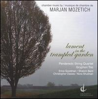 Lament in the Trampled Garden: Chamber Music by Marjan Mozetich - Christopher Dawes (harmonium); Erica Goodman (harp); Gryphon Trio; Nora Shulman (flute); Penderecki String Quartet;...