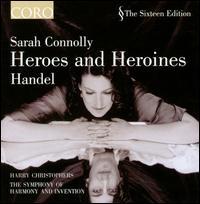 Heroes and Heroines - Sarah Connolly (mezzo-soprano); Symphony of Harmony & Invention