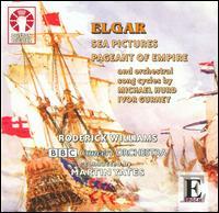 Elgar: Sea Pictures; Pageant of Empire - Roderick Williams (baritone); BBC Concert Orchestra; Martin Yates (conductor)