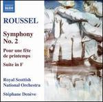 Roussel: Symphony No. 2; Pour une f�te de printemps; Suite in F