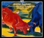 Gnnter Raphael: Violin Concerto; Works for Violin