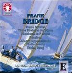 Bridge: Piano Quintet; Three Skecthes; Phantasie; Pensiero