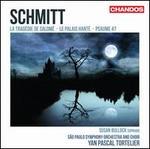 Florent Schmitt: La TragTdie de SalomT; Le Palais HantT; Psaume 47