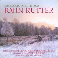 John Rutter: The Colors of Christmas - Huw Webb (harp); John Birch (organ); Over the Bridge; Bach Choir (choir, chorus); Royal Philharmonic Orchestra;...