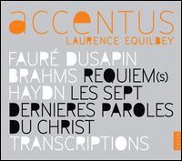 Faur�, Dusapin, Brahms: Requiem(s); Haydn: Les Sept Dernieres Paroles du Christ; Transcriptions - Accentus; Ars Nova Copenhagen; Boris Berezovsky (piano); Brigitte Engerer (piano); Christophe Henry (organ);...