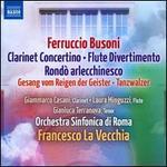 Ferruccio Busoni: Clarinet Concertino; Flute Divertimento; Rond� arlecchinesco