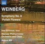 Weinberg: Symphony No 8 Polish Flowers (Antoni Wit, Rafal Bartminski, Warsaw Philharmonic Orchestra and Choir) (Naxos: 8572873)
