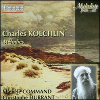 Charles Koechlin: M�lodies - Christophe Durrant (piano); Michele Command (soprano)