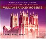 New American Choral Music Series: William Bradley Roberts
