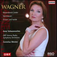 Wagner: Wesendonck Lieder; Tannhauser; Tristan und Isolde - Anne Schwanewilms (soprano); ORF Vienna Radio Symphony Orchestra
