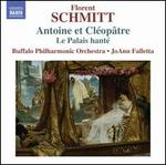 Florent Schmitt: Anthony & Cleopatra, Suites No. 1 & 2-the Haunted Palace, Op. 49