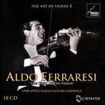 """The Art of Violin, Vol. 1: Aldo Ferraresi """"The Gigli of the Violin"""" - 1929-1973 Unreleased Recordings"""