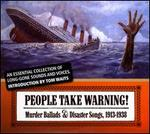People Take Warning! Murder Ballads & Disaster Songs 1913-1938