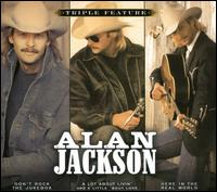 Triple Feature: Don't Rock the Jukebox/A Lot About Livin' and a Little 'Bout Love/Here  - Alan Jackson