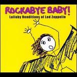 Rockabye Baby! Lullaby Renditions of Led Zeppelin